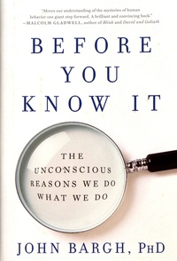 John Bargh - Before You Know It - The Unconscious Reasons We Do What We Do.