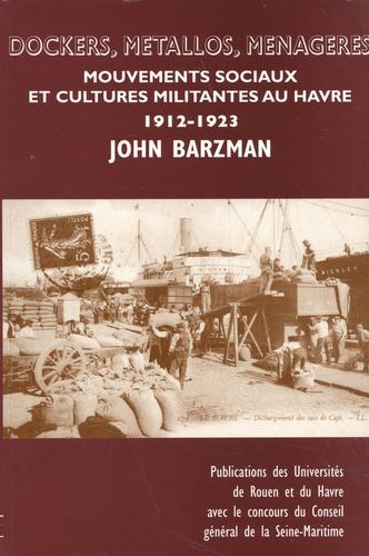 Dockers, métallos, ménagères. Mouvements sociaux et cultures militantes au Havre (1912-1923)
