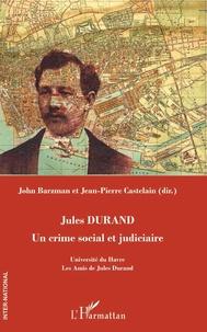 John Barzman et Jean-Pierre Castelain - Jules Durand - Un crime social et judiciaire.