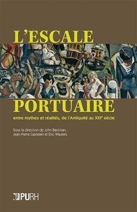 John Barzman et Eric Wauters - L'escale portuaire entre mythes et réalités, de l'Antiquité au XXIe siècle.