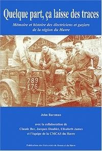 John Barzman - Quelque part, ça laisse des traces - Mémoire et histoire des électriciens et gaziers de la région du Havre.