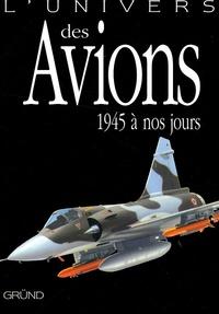 John Batchelor - L'univers des Avions - 1945 à nos jours.