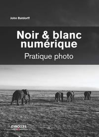 John Batdorff - Noir & blanc numérique - Pratique photo.