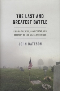 The Last and Greatest Battle - Finding the Will, Commitment, and Strategy to End Military Suicides.pdf