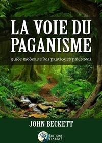 John Beckett - La voie du paganisme - Un guide pratique du paganisme moderne.