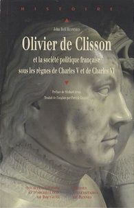 John Bell Henneman - Olivier de Clisson et la société politique française sous les règnes de Charles V et Charles VI.