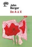 John Berger - De A à X.