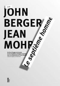 John Berger et Jean Mohr - Le septième homme - Un livre d'images et de textes sur les travailleurs immigrés en Europe.
