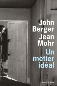 John Berger et Jean Mohr - Un métier idéal - Histoire d'un médecin de campagne.