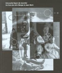 John Berger et Jean Mohr - Une autre façon de raconter. 1 DVD