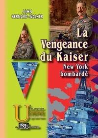 John Bernard-Walker - La Vengeance du Kaiser - New-York bombardé.