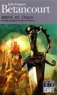 John Betancourt - Prélude aux Neuf Princes d'Ambre Tome 2 : Ambre et chaos.