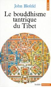 John Blofeld - Le Bouddhisme tantrique du Tibet - Introduction à la théorie, au but et aux techniques de la méditation tantrique.