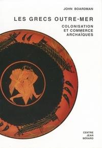 John Boardman - Les Grecs outre-mer - Colonisation et commerce archaïques.