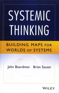 John Boardman et Brian Sauser - Systemic Thinking - Building Maps for Worlds of Systems.