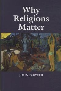 John Bowker - Why Religions Matter.