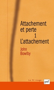 John Bowlby - Attachement et perte. - Volume 1, L'attachement.