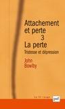 John Bowlby - Attachement et perte - Volume 3, La perte : tristesse et dépression.