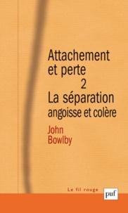 John Bowlby - Attachement et perte - Volume 2, La séparation, angoisse et colère.