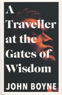John Boyne - A Traveller at the Gates of Wisdom.