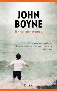 John Boyne - Il n'est pire aveugle.