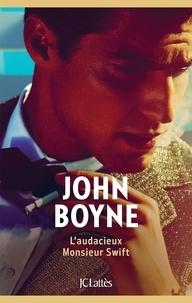 John Boyne - L'audacieux Monsieur Swift.