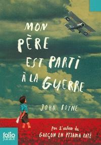 John Boyne - Mon père est parti à la guerre.