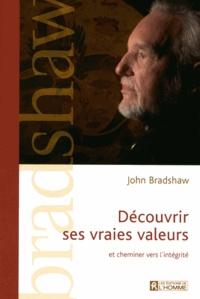 John Bradshaw - Découvrir ses vraies valeurs - Et cheminer vers l'intégrité.