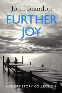 John Brandon - Further Joy - A Short Story Collection.