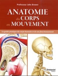 John Brewer - Anatomie du corps en mouvement - Le guide pratique du corps humain et de son fonctionnement.