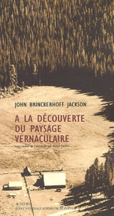 John Brinckerhoff-Jackson - A la découverte du paysage vernaculaire.