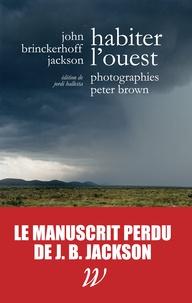 John Brinckerhoff Jackson et Peter Brown - Habiter l'Ouest.