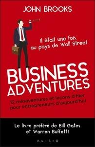 John Brooks - Business adventures - 12 mésaventures et leçons d'hier pour entrepreneurs d'aujourd'hui.
