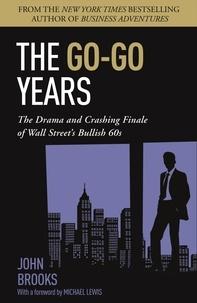 John Brooks et Michael Lewis - The Go-Go Years - The Drama and Crashing Finale of Wall Street's Bullish 60s.