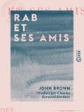 John Brown et Charles Bernard-Derosne - Rab et ses amis.