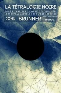 John Brunner - La Tétralogie noire - Tous à Zanzibar ; L'orbite déchiquetée ; Le troupeau aveugle ; Sur l'onde de choc.