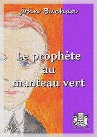 John Buchan et Marc Logé - Le prophète au manteau vert.