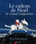 John Burningham - Le cadeau de Noêl de Gaston Grippemine.