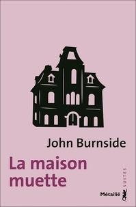 John Burnside - La maison muette.