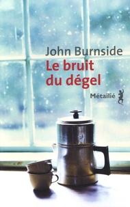 John Burnside - Le bruit du dégel.