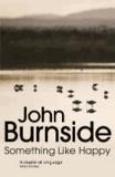 John Burnside - Something Like Happy.