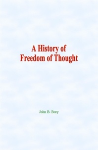John Bury - A History of Freedom of Thought.