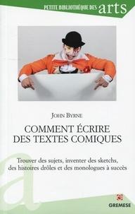 John Byrne - Comment écrire des textes comiques - Trouver des sujets, inventer des sketchs, des histoires drôles et des monologues à succès.