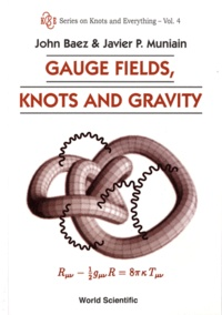Series on Knots and Everything- Volume 4, Gauge Fields, Knots, and Gravity - John C Baez |