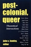 John C. Hawley - Post-colonial, Queer - Theoretical Intersections.