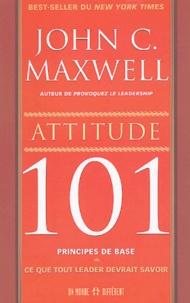 John-C Maxwell - Attitude 101 - Ce que tout leader devrait savoir.