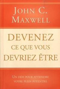 John C. Maxwell - Devenez ce que vous devriez être.