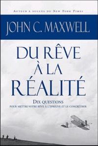 John-C Maxwell - Du rêve à la réalité - 10 questions pour mettre votre rêve à l'épreuve et le concrétiser.