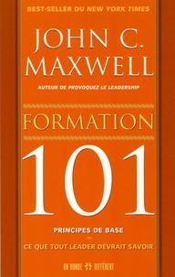 John-C Maxwell - Formation : 101 principes de base - Ce que tout leader devrait savoir.