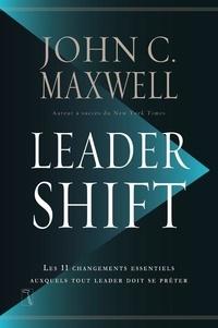 John-C Maxwell - Leadershift - Les  changements essentiels auxquels tout leader doit se prêter.